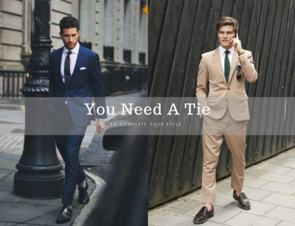 you need a tie to complete your style BIG 600x460 - 领带为你戴上儒雅品位!