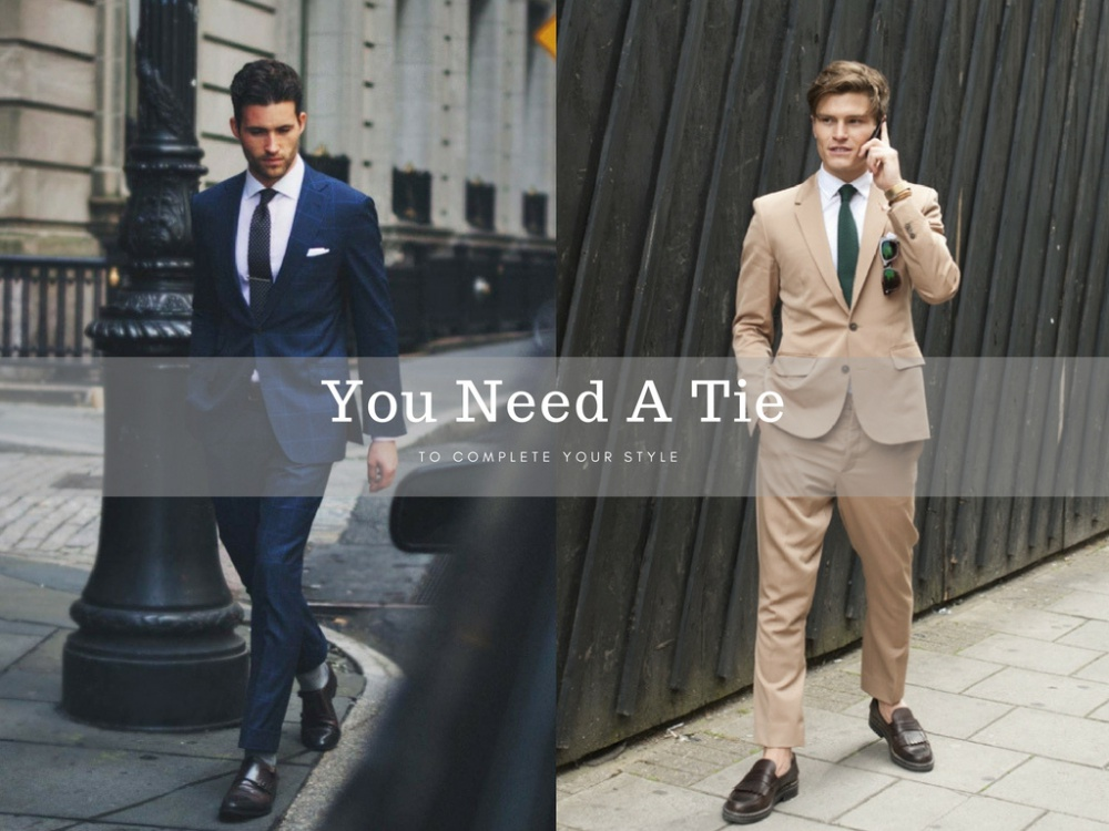 you need a tie to complete your style BIG - 领带为你戴上儒雅品位!