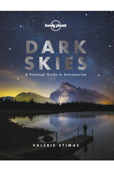 Lonely Planets Practical Guide to Astrotourism Dark Skies - 太空旅游作家 Valerie Stimac,邀你探索世界最美的夜空